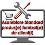Asamblare Standard produs/echipament Achizitionat de client si adus la sediul nostru