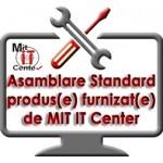 Asamblare Standard produs/echipament achizitionat de la noi
