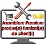 Asamblare Premium produs/echipament achizitionat de client si adus la sediul nostru