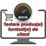 Testare produs furnizat de client
