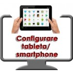 Serviciu configurare tableta Android/Windows/IOS